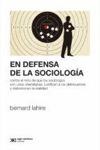 En defensa de la sociología: Contra el mito de que los sociólogos son unos charlatanes, justifican a los delincuentes y distorsionan la realidad (ebook)