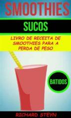 Smoothies: Sucos: Livro De Receita De Smoothies Para A Perda De Peso (Batidos) (ebook)