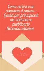 Come Scrivere Un Romanzo D'amore - Guida Per Principianti Per Scriverlo E Pubblicarlo (ebook)