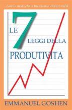 Le 7 Leggi Della Produtivita' - Fare In Modo Che La Tua Visione Diventi Realtà (ebook)