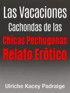 Las Vacaciones Cachondas De Las Chicas Pechugonas: Relato Erótico (ebook)
