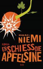 Erschieß die Apfelsine  (ebook)