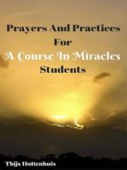 PRAYERS AND PRACTICES FOR A COURSE IN MIRACLES STUDENTS