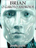 BRIAN, O GAROTO ANDROIDE