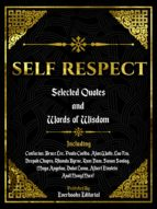 SELF RESPECT: SELECTED QUOTES AND WORDS OF WISDOM
