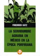 La servidumbre agraria en México en la época porfiriana (ebook)