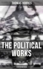 The Political Works of Thomas Hobbes (4 Books in One Edition) (ebook)