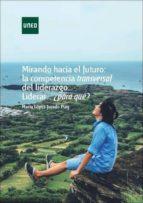 Mirando hacia el futuro: la competencia transversal del liderazgo. Liderar...¿para qué? (ebook)