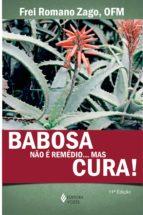 Babosa não é remédio... Mas cura! (ebook)