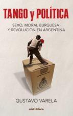 Tango y política. Sexo, moral burguesa y revolución en Argentina (ebook)