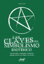Las claves del simbolismo esotérico. Para descubrir y comprender el misterioso lenguaje esotérico, sus códigos y sus secretos (ebook)