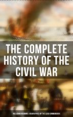 The Complete History of the Civil War (Including Memoirs & Biographies of the Lead Commanders) (ebook)