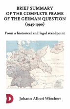 BRIEF SUMMARY OF THE COMPLETE FRAME OF THE GERMAN QUESTION (1945-1990)