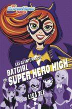 LAS AVENTURAS DE BATGIRL EN SUPER HERO HIGH (DC SUPER HERO GIRLS 3)