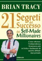 I 21 segreti del successo dei Self-Made Millionaires (ebook)