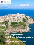 Su alcuni proverbi e modi di dire del popolo gaetano (ebook)