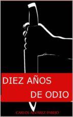 DIEZ AÑOS DE ODIO (I PARTE)