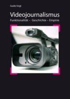 VIDEOJOURNALISMUS: FUNKTIONALITÄT ? GESCHICHTE ? EMPIRIE