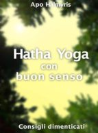 Hatha Yoga Con Buon Senso: Consigli Dimenticati (ebook)