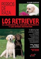 los retriever el labrador, el golden retriever y los otros retriever (eBook)