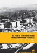 Die deutsch-deutsche Geschichte des Kernkraftwerkes Greifswald (ebook)