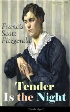 Tender Is the Night (Unabridged): Autobiographical Novel from the author of The Great Gatsby, The Beautiful and Damned, The Curious Case of Benjamin Button and Babylon Revisited (ebook)