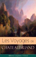 Les Voyages de Chateaubriand (Œuvres complètes - 5 titres)