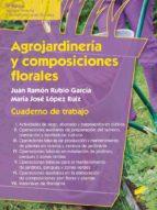 Agrojardinería y composiciones florales. Cuaderno de trabajo (ebook)