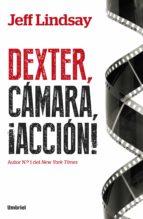 Dexter, cámara, acción (ebook)