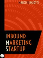Inbound Marketing Startup: Il metodo per attrarre, convertire, chiudere e mantenere i clienti online. (ebook)