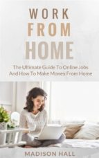 Work from Home: The Ultimate Guide to Online Jobs and How to Make Money from Home
