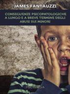 Conseguenze psicopatologiche a lungo e a breve termine degli abusi sui minori (ebook)