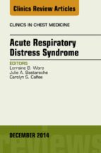 Acute Respiratory Distress Syndrome, An Issue of Clinics in Chest Medicine, E-Book (eBook)