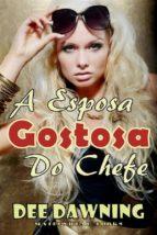 A Esposa Gostosa Do Chefe (ebook)