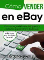 Cómo Vender En Ebay: Crea Una Segunda Fuente De Ingresos Y Comienza A Ganar Dinero Desde Casa (ebook)