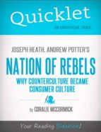QUICKLET ON JOSEPH HEATH AND ANDREW POTTER'S NATION OF REBELS: WHY COUNTERCULTURE BECAME CONSUMER CULTURE