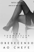 The Submissive Position – Obedecendo Ao Chefe (Livro Um Da Série Wicked Ceo) (ebook)