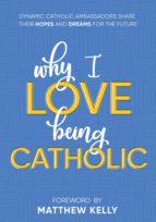 WHY I LOVE BEING CATHOLIC
