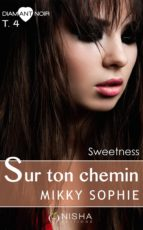Sur ton chemin - tome 4 Sweetness (ebook)