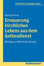 ERNEUERUNG KIRCHLICHEN LEBENS AUS DEM GOTTESDIENST
