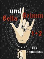 BELLA UND GRIMM 1+2. EIN VAMPIRE-WERWOLF-HEXEN-ABENTEUER