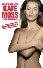 Kate Moss - Addicted to Love (ebook)