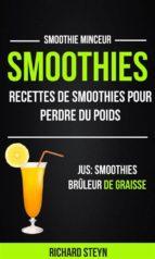 Smoothies: Recettes De Smoothies Pour Perdre Du Poids (Jus: Smoothies Brûleur De Graisse: Smoothie Minceur) (ebook)