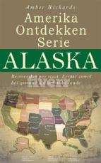 Amerika Ontdekken Serie Alaska  Reisverslag Per Staat – Ervaar Zowel Het Gewone Als Het Onbekende (ebook)