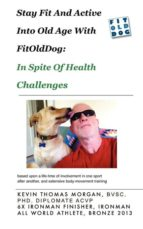 Stay Fit And Active Into Old Age With FitOldDog, In Spite Of Health Challenges (ebook)