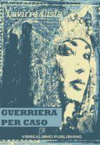 Guerriera Per Caso  (ebook)