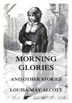 MORNING-GLORIES, AND OTHER STORIES