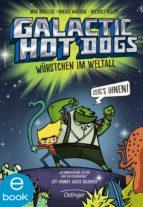 Galactic Hot Dogs. Würstchen im Weltall (ebook)