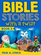 BIBLE STORIES WITH A TWIST (BOOK 2)