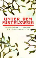 Unter dem Mistelzweig: Die schönsten Liebesromane für die Weihnachtszeit (ebook)